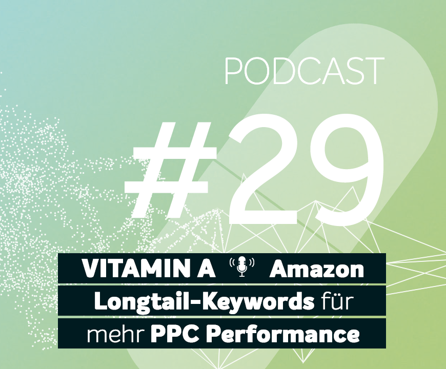Podcast #29 | Longtail-Keywords für noch mehr Amazon PPC Performance