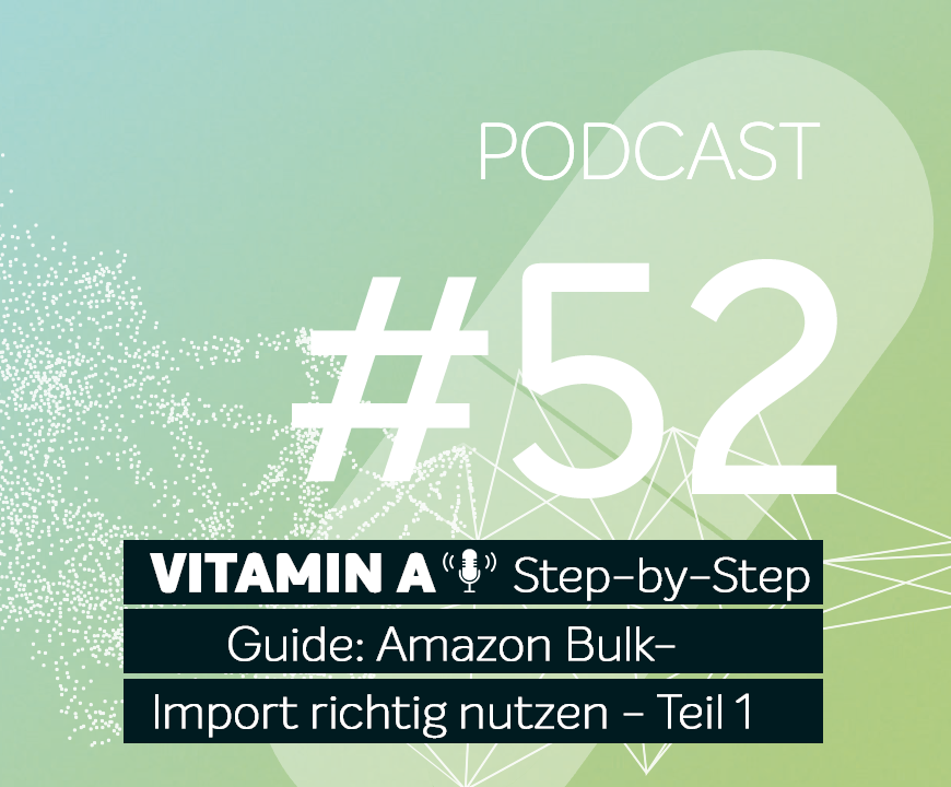 Podcast #52 | Step-by-Step Guide: Amazon Bulk Import richtig nutzen - Teil 1