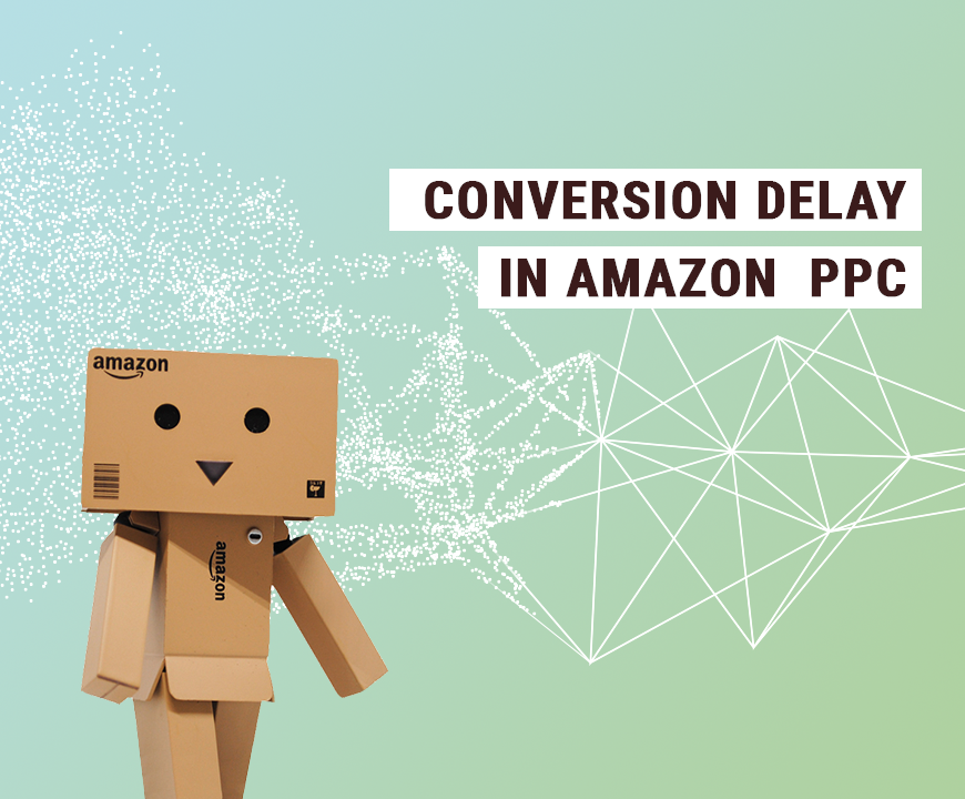 Conversion Delay: Why the Performance of your Campaigns is Worse the Day Before